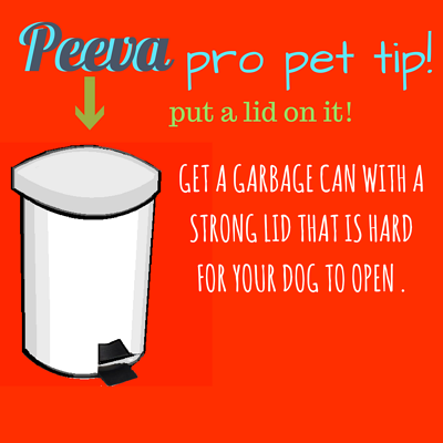 Peeva pet tip GET A GARBAGE CAN WITH A LID AND THROW STUFF OUT.png